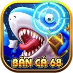 Bắn cá 68 - Game bắn cá đổi thưởng hay nhất 2021