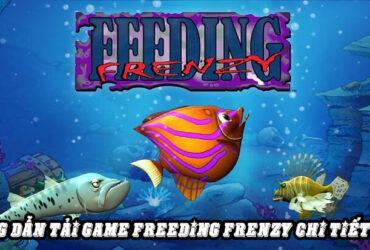 Hướng Dẫn Tải Game Cá Lớn Nuốt Cá Bé Chi Tiết Nhất 2021