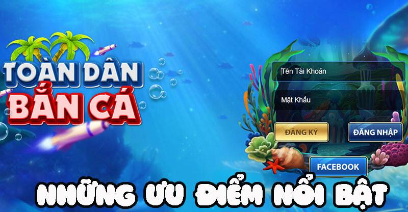 Những ưu điểm nổi bật trong game toàn dân bắn cá